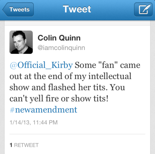 "@Official_Kirby: Some ""fan"" came out at the end of my intellectual show and flashed her tits. You can't yell fire or show tits! #newamendment"